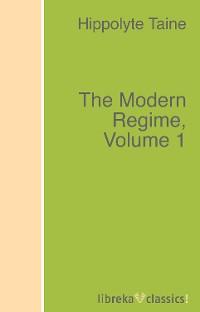 Taine Hippolyte The Modern Regime, Volume 1 the presbyterian historical almanac and annual remembrancer of the church volume v 1