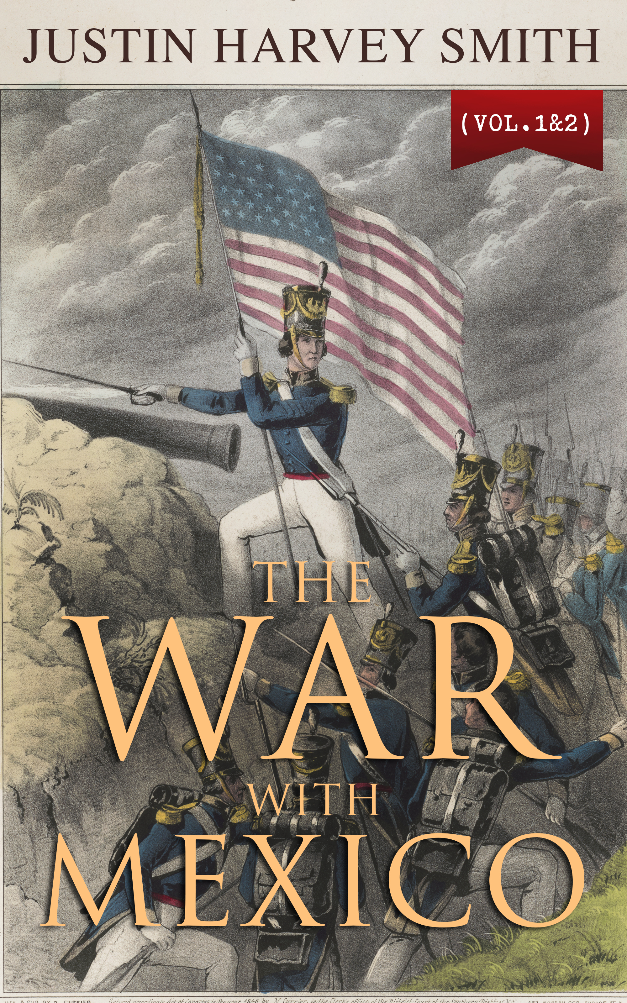 Justin Harvey Smith The War with Mexico (Vol.1&2) william james a full correct account of the military occurrences of the late war between great britain and the united states of america vol 2