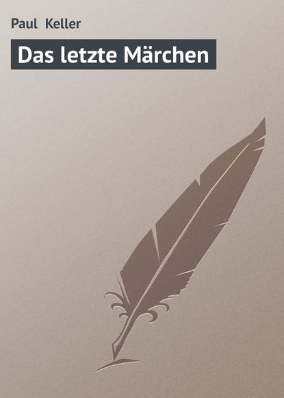 Paul Keller Das letzte Märchen paul keller ferien vom ich von paul keller