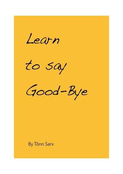 Tõnn Sarv Learn to say Good-Bye tõnn sarv learn to say good bye