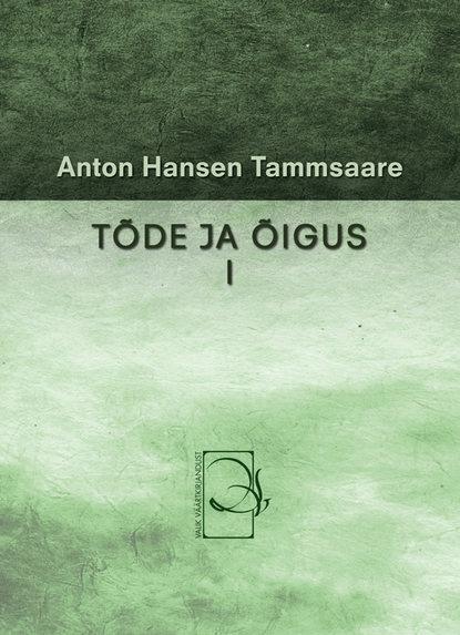 Anton Hansen Tammsaare Tõde ja õigus I anton hansen tammsaare tõde ja õigus i