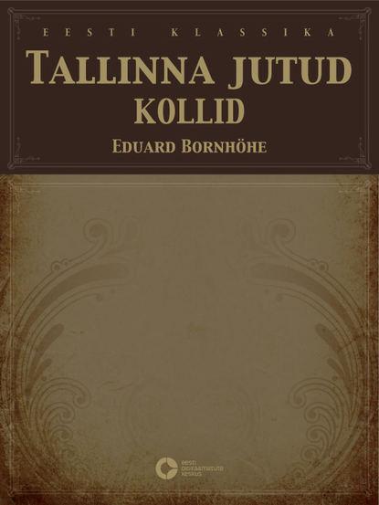 Eduard Bornhöhe Tallinna jutud. Kollid rasmus kangropool tallinna raekoda