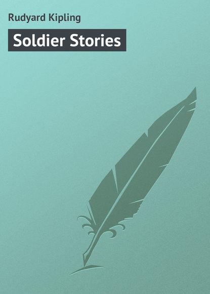 Редьярд Джозеф Киплинг Soldier Stories недорого