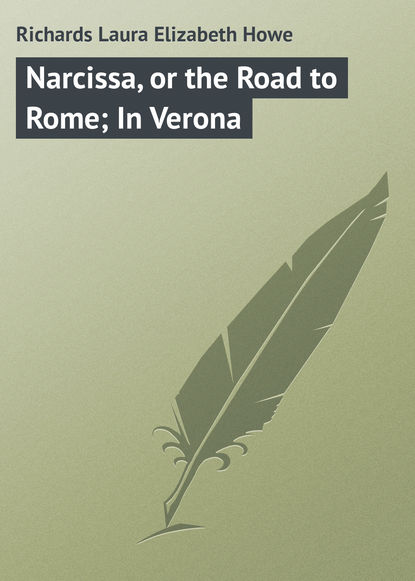 Laura Richards Narcissa, or the Road to Rome; In Verona бен кейн road to rome