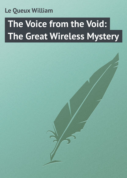 Le Queux William The Voice from the Void: The Great Wireless Mystery william le queux the great war in england in 1897