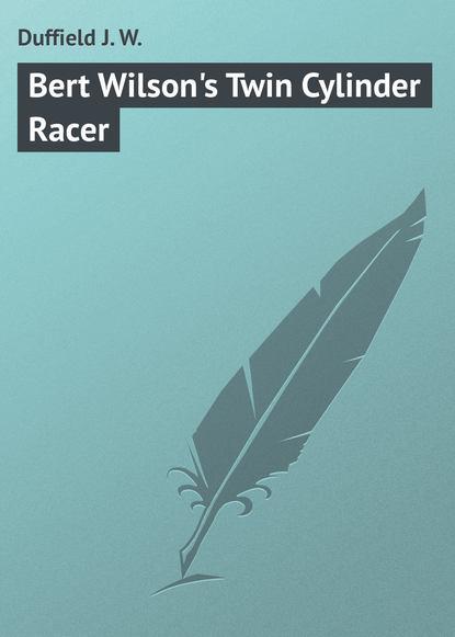 Duffield J. W. Bert Wilson's Twin Cylinder Racer w j henderson modern musical drift