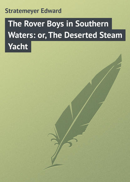 цена на Stratemeyer Edward The Rover Boys in Southern Waters: or, The Deserted Steam Yacht