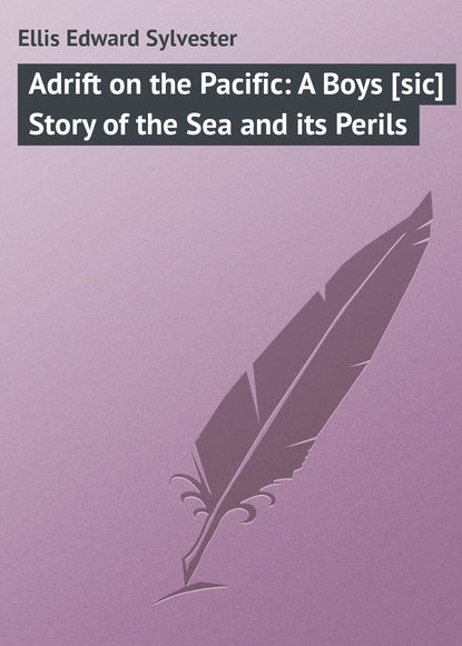 Фото - Ellis Edward Sylvester Adrift on the Pacific: A Boys [sic] Story of the Sea and its Perils edward sylvester ellis a waif of the mountains