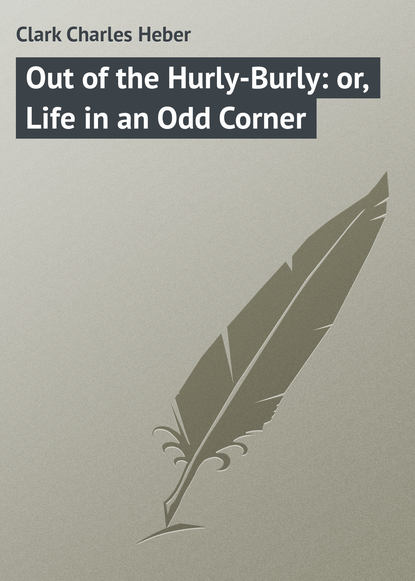 Clark Charles Heber Out of the Hurly-Burly: or, Life in an Odd Corner macmillan g odd child out