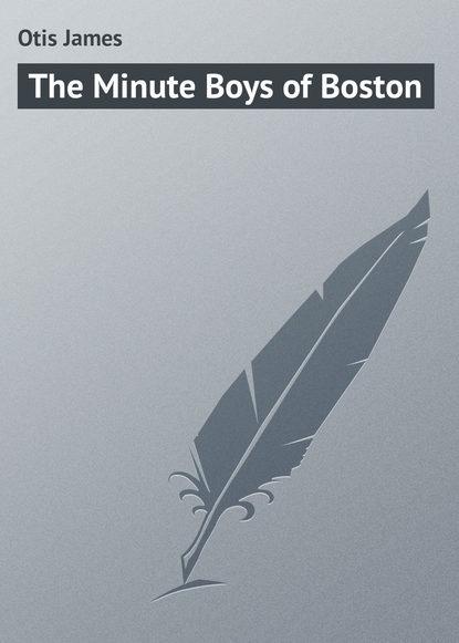 Фото - Otis James The Minute Boys of Boston otis james the minute boys of boston