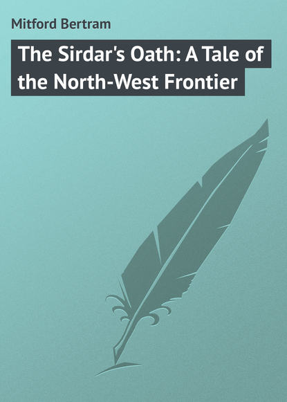 Mitford Bertram The Sirdar's Oath: A Tale of the North-West Frontier detlef jens north west spain cruising companion