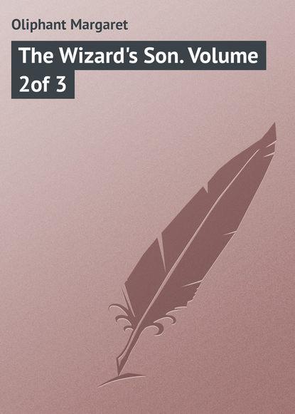 Маргарет Олифант The Wizard's Son. Volume 2of 3 маргарет олифант the sorceress volume 1 of 3