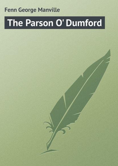 Fenn George Manville The Parson O' Dumford fenn george manville the parson o dumford