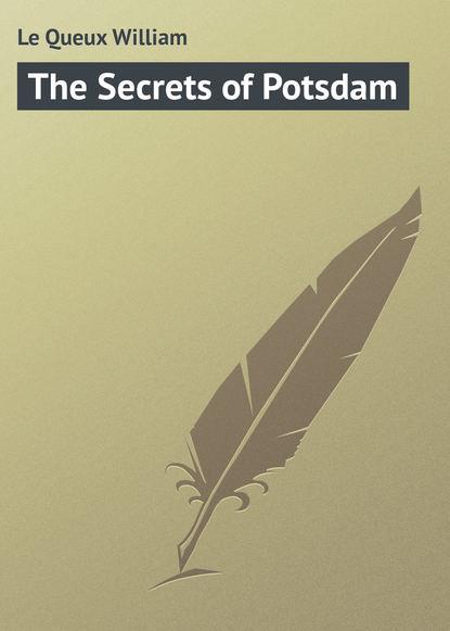 Le Queux William The Secrets of Potsdam недорого