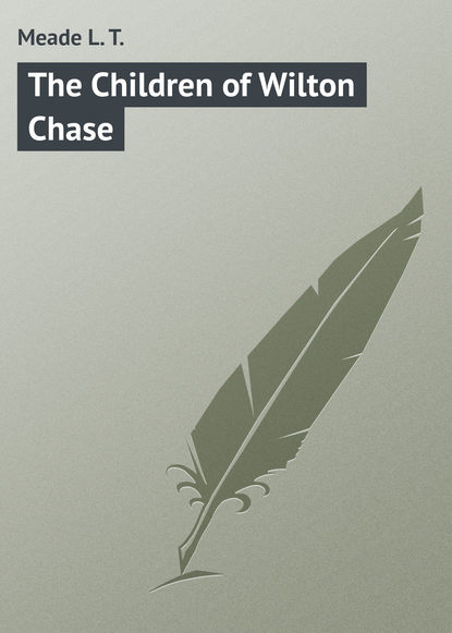 Фото - Meade L. T. The Children of Wilton Chase l t meade the rebel of the school