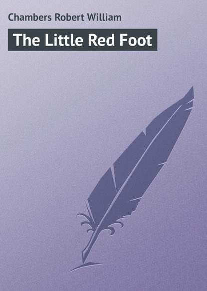 Chambers Robert William The Little Red Foot chambers robert william the moonlit way a novel