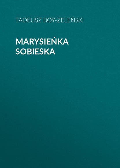 Tadeusz Boy-Żeleński Marysieńka Sobieska недорого