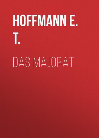 Hoffmann E. T. Das Majorat e t a hoffmann das gelübde