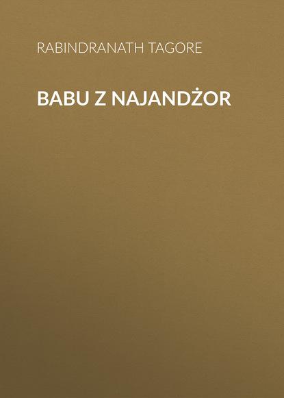 Rabindranath Tagore Babu z Najandżor rabindranath tagore babu z najandżor