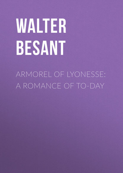 Walter Besant Armorel of Lyonesse: A Romance of To-day walter besant the eulogy of richard jefferies