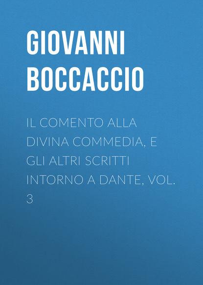 Джованни Боккаччо Il Comento alla Divina Commedia, e gli altri scritti intorno a Dante, vol. 3 e werner under a charm vol i