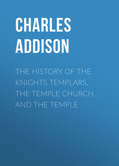 Addison Charles Greenstreet The History of the Knights Templars, the Temple Church, and the Temple field walter stones of the temple or lessons from the fabric and furniture of the church