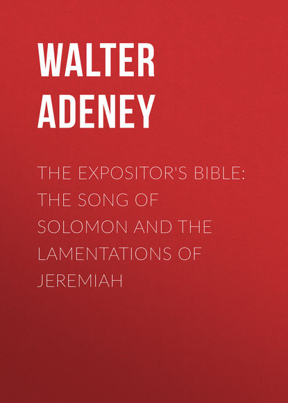 Фото - Adeney Walter Frederic The Expositor's Bible: The Song of Solomon and the Lamentations of Jeremiah isham frederic stewart the lady of the mount