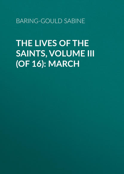 Baring-Gould Sabine The Lives of the Saints, Volume III (of 16): March s sabine baring gould the book of were wolves