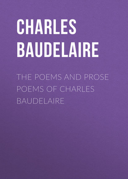 poems Baudelaire Charles The Poems and Prose Poems of Charles Baudelaire