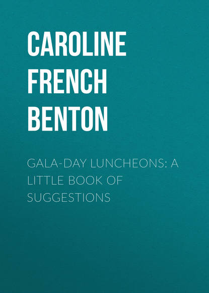 Фото - Caroline French Benton Gala-Day Luncheons: A Little Book of Suggestions caroline french benton living on a little
