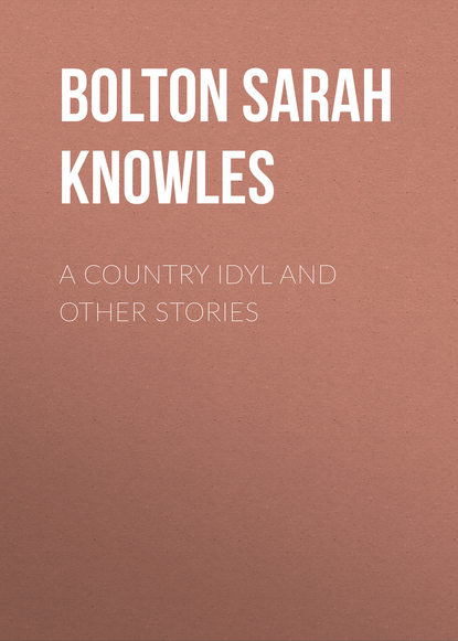 Bolton Sarah Knowles A Country Idyl and Other Stories недорого