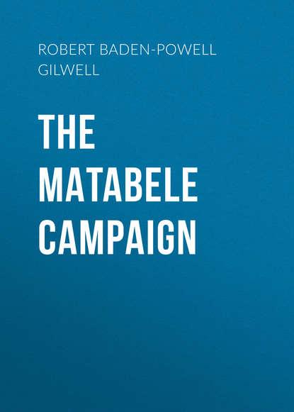 Robert Baden-Powell of Gilwell The Matabele Campaign robert baden powell of gilwell the matabele campaign