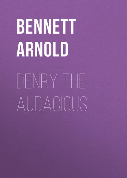 Фото - Bennett Arnold Denry the Audacious bennett arnold the honeymoon