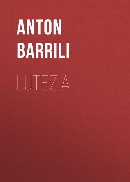 Фото - Barrili Anton Giulio Lutezia giulio giorello la lujuria