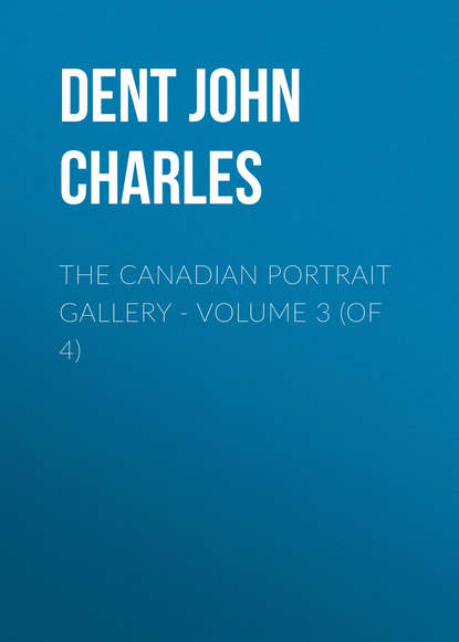 Dent John Charles The Canadian Portrait Gallery - Volume 3 (of 4) the canadian record of science volume 3