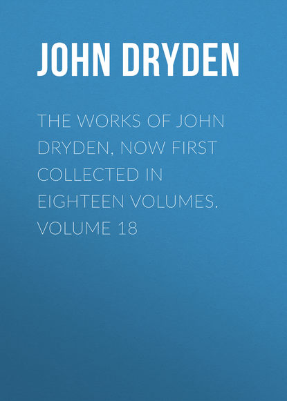 John Dryden The Works of John Dryden, now first collected in eighteen volumes. Volume 18 недорого