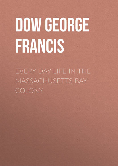Dow George Francis Every Day Life in the Massachusetts Bay Colony недорого