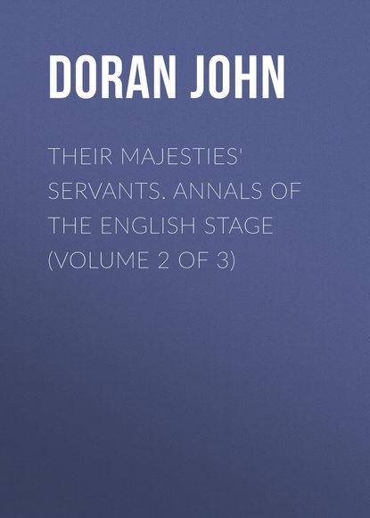 Doran John Their Majesties' Servants. Annals of the English Stage (Volume 2 of 3) doran john their majesties servants annals of the english stage volume 2 of 3