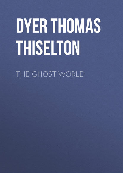 Фото - Dyer Thomas Firminger Thiselton The Ghost World anthony c thiselton puzzling passages in paul