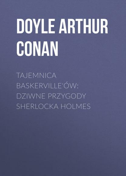 Артур Конан Дойл Tajemnica Baskerville'ów: dziwne przygody Sherlocka Holmes недорого