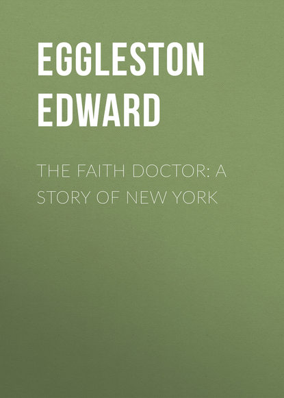 Eggleston Edward The Faith Doctor: A Story of New York анна грин the sword of damocles a story of new york life