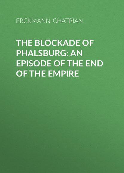 the blockade Erckmann-Chatrian The Blockade of Phalsburg: An Episode of the End of the Empire