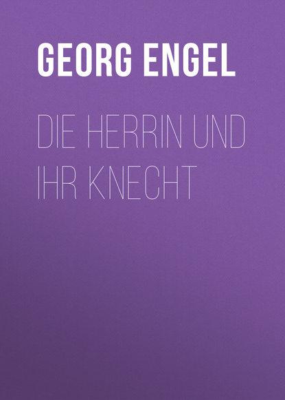Georg Engel Die Herrin und ihr Knecht панельный фильтр knecht lx1586