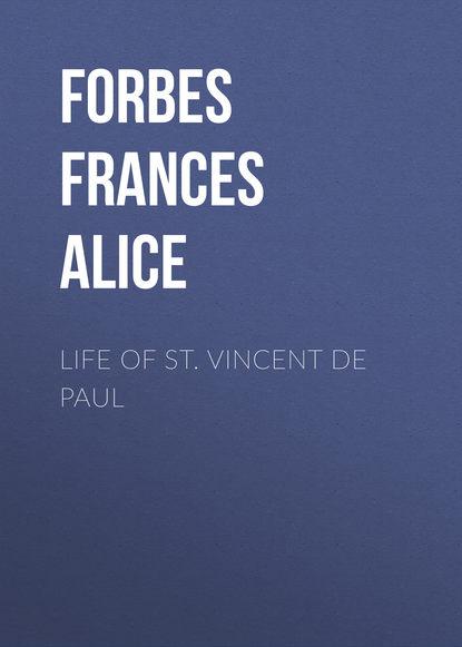 Forbes Frances Alice Life of St. Vincent de Paul frances alice forbes św monika ideał matki chrześcijanki