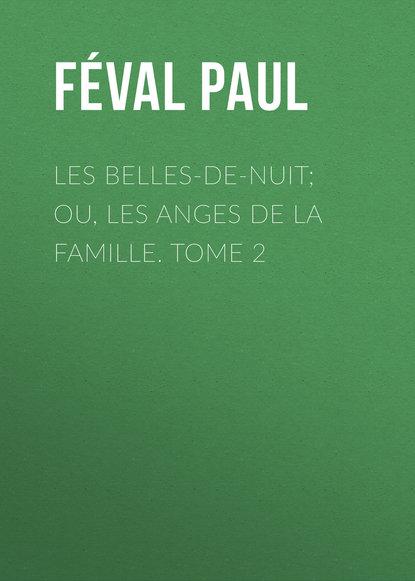 Féval Paul Les belles-de-nuit; ou, les anges de la famille. tome 2 maxime odin smarra ou les demons de la nuit