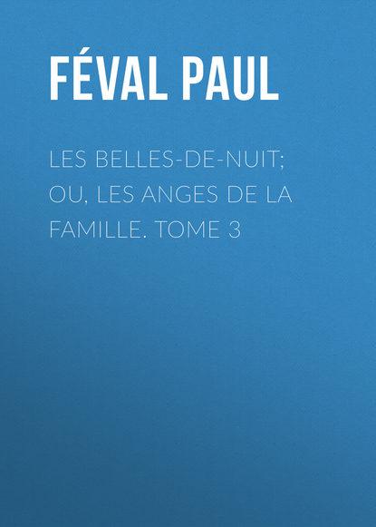Féval Paul Les belles-de-nuit; ou, les anges de la famille. tome 3 maxime odin smarra ou les demons de la nuit