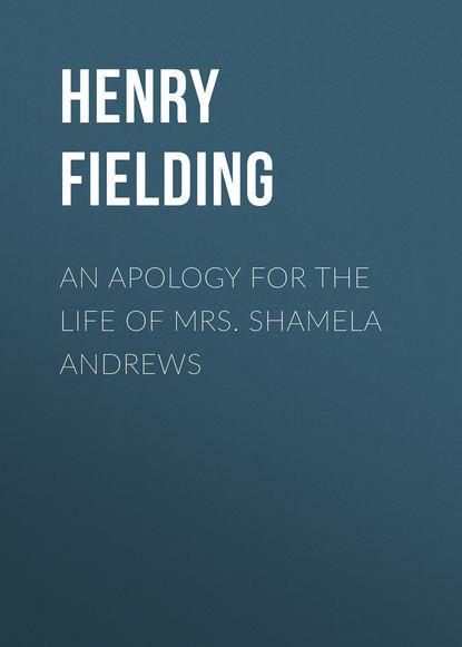 Генри Филдинг An Apology for the Life of Mrs. Shamela Andrews robert barclay an apology for the true christian divinity