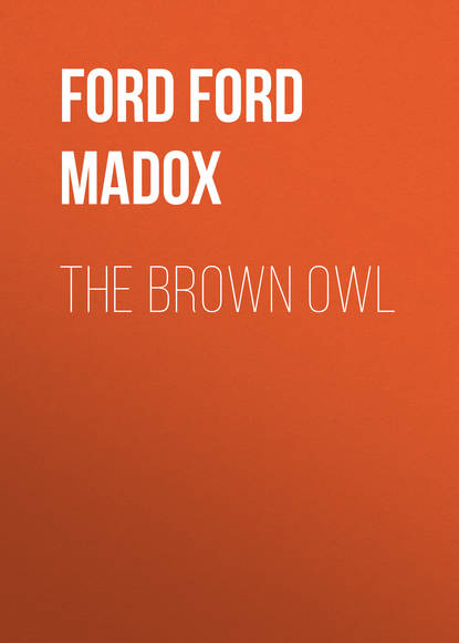 Форд Мэдокс Форд The Brown Owl