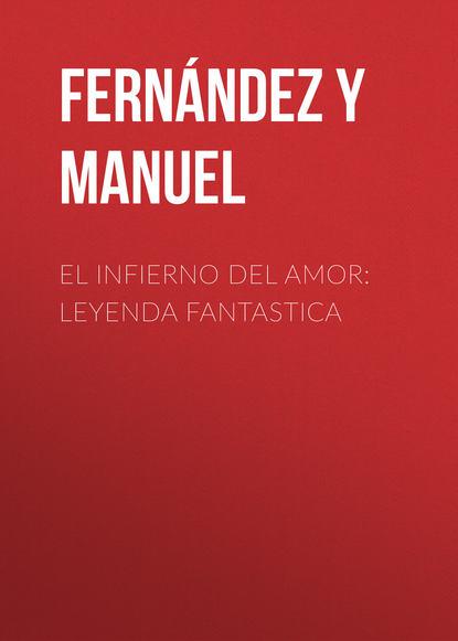 Фото - Fernández y González Manuel El infierno del amor: leyenda fantastica josé manuel gonzález hernández genes desde el mismo sitio