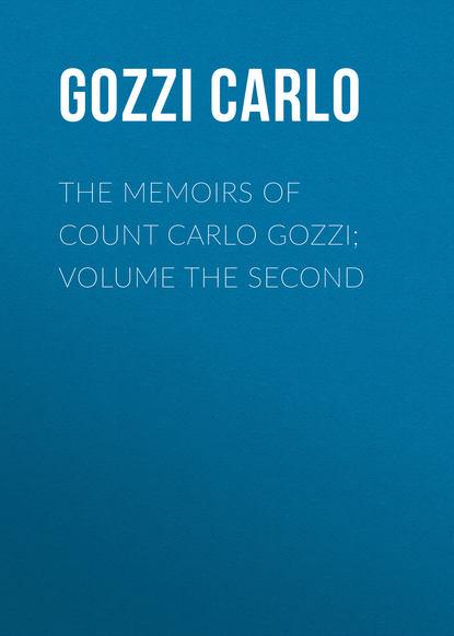 Gozzi Carlo The Memoirs of Count Carlo Gozzi; Volume the Second недорого